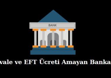 havale ve eft ücreti almayan bankalar